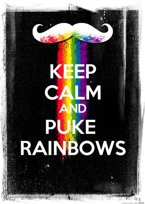 Source: Keep Calm And Puke Rainbows by tzo90